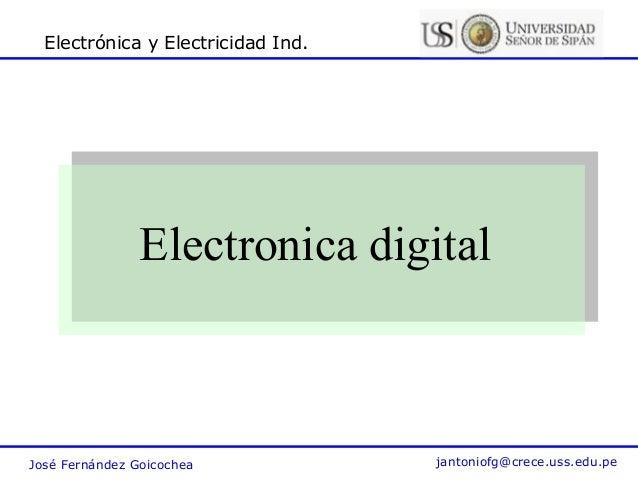 José Fernández Goicochea jantoniofg@crece.uss.edu.pe Electrónica y Electricidad Ind. Electronica digital