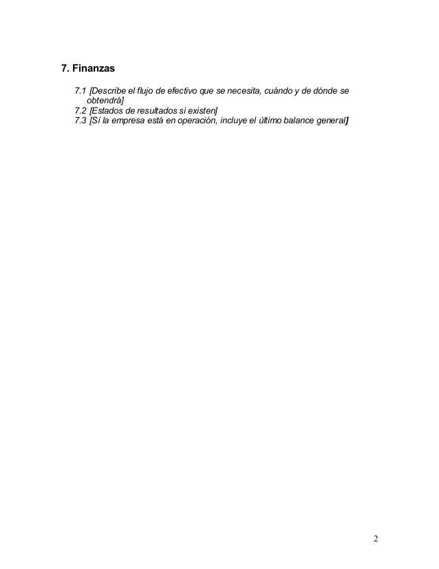 7. Finanzas  7.1 [Describe el flujo de efectivo que se necesita, cuándo y de dónde se     obtendrá]  7.2 [Estados de resul...