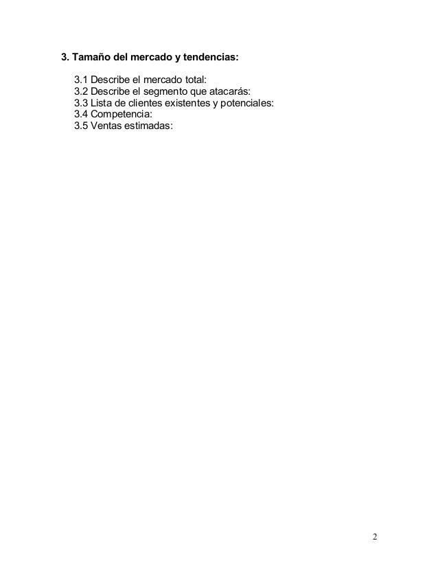 3. Tamaño del mercado y tendencias:  3.1 Describe el mercado total:  3.2 Describe el segmento que atacarás:  3.3 Lista de ...