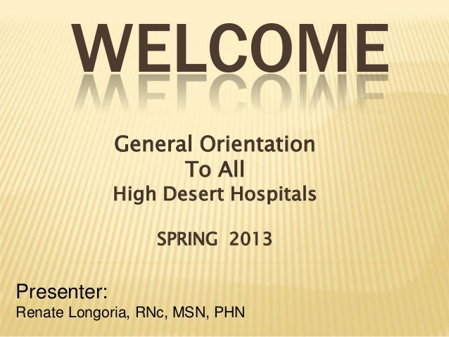 WELCOME             General Orientation                   To All             High Desert Hospitals                  SPRING...