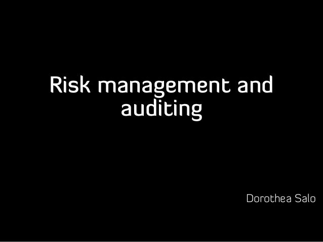 Risk management andauditingDorothea Salo