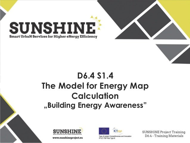 www.sunshineproject.eu SUNSHINE - Smart UrbaN ServIces for Higher eNergy Efficiency (GA no: 325161) D6.4 S1.4 The Model fo...