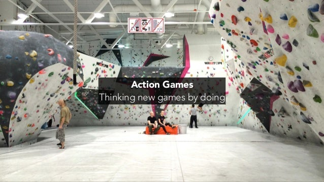 Action Games Thinking new games by doing