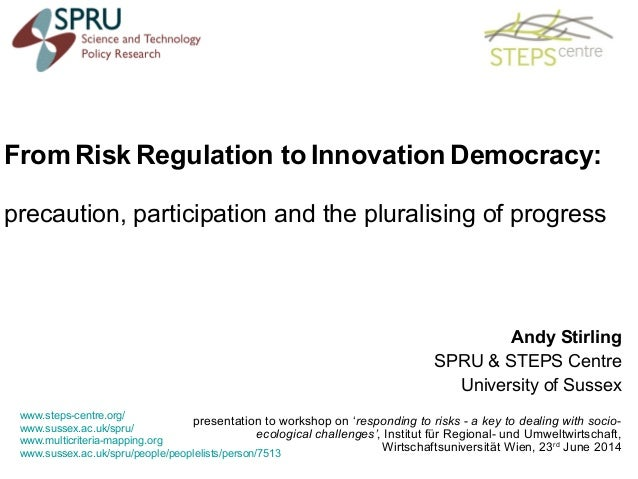 From Risk Regulation to Innovation Democracy: precaution, participation and the pluralising of progress www.steps-centre.o...