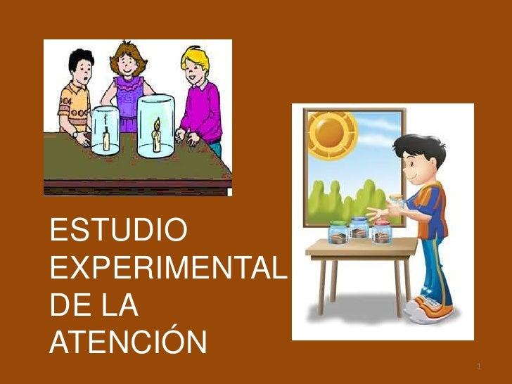 ESTUDIO EXPERIMENTAL DE LA ATENCIÓN       1
