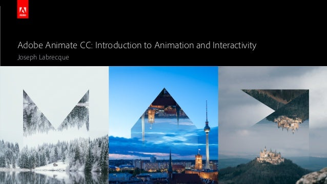 © 2015 Adobe Systems Incorporated. All Rights Reserved. Adobe Confidential. Adobe Animate CC: Introduction to Animation an...
