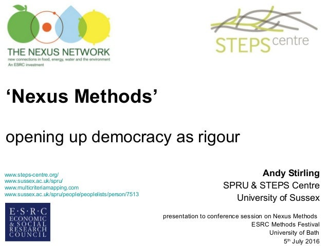 'Nexus Methods' opening up democracy as rigour Andy Stirling SPRU & STEPS Centre University of Sussex presentation to conf...
