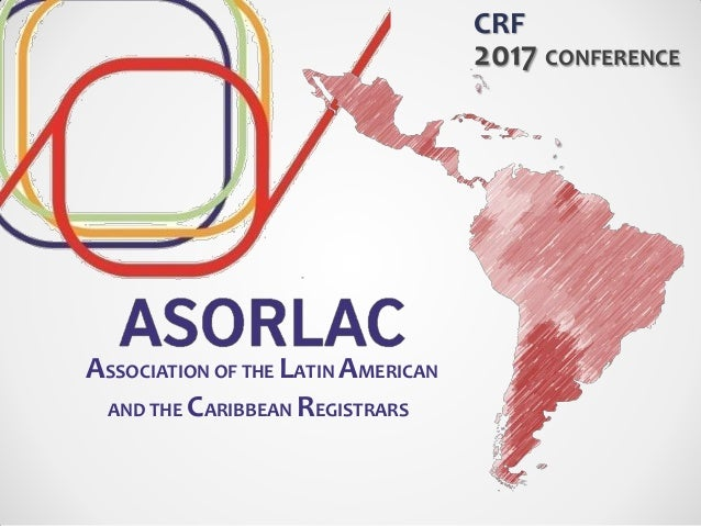 CRF 2017 CONFERENCE ASSOCIATION OF THE LATIN AMERICAN AND THE CARIBBEAN REGISTRARS