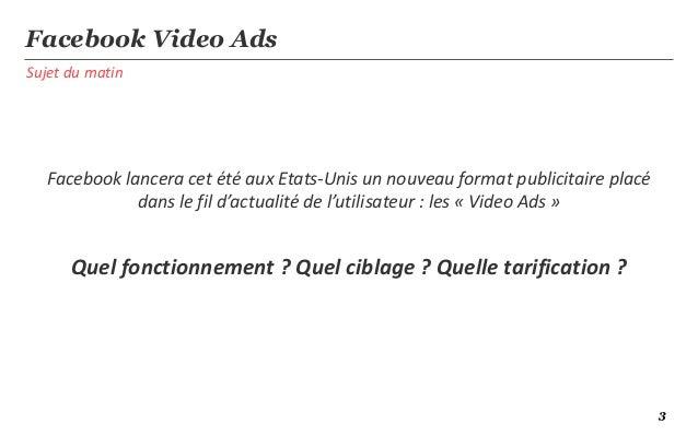 Sujet du matinFacebook Video AdsFacebook lancera cet été aux Etats-Unis un nouveau format publicitaire placédans le fil d'...
