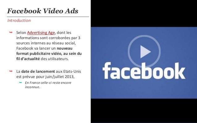 IntroductionFacebook Video Ads Selon Advertising Age, dont lesinformations sont corroborées par 3sources internes au rése...