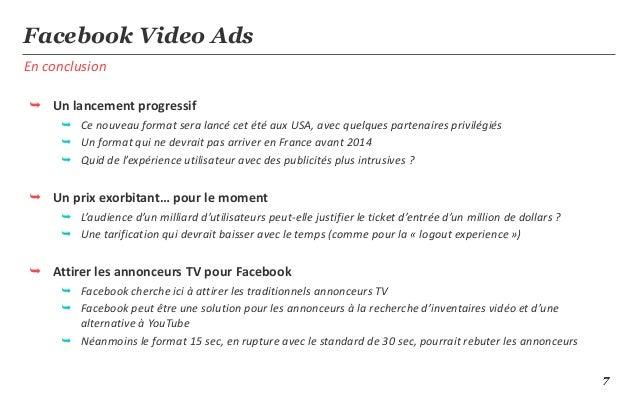 7En conclusionFacebook Video Ads Un lancement progressif Ce nouveau format sera lancé cet été aux USA, avec quelques par...
