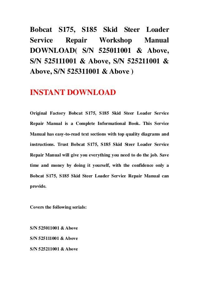 Bobcat S175, S185 Skid Steer LoaderService   Repair    Workshop    ManualDOWNLOAD( S/N 525011001 & Above,S/N 525111001 & A...