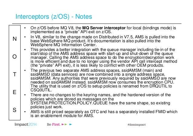 N O T E S Interceptors (z/OS) - Notes • On z/OS before MQ V8, the MQ Server interceptor for local (bindings mode) is imple...