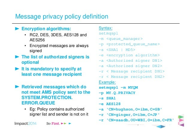 Message privacy policy definition Encryption algorithms: • RC2, DES, 3DES, AES128 and AES256 • Encrypted messages are alwa...