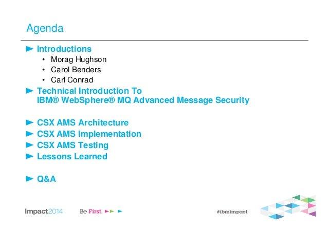 Agenda Introductions • Morag Hughson • Carol Benders • Carl Conrad Technical Introduction To IBM® WebSphere® MQ Advanced M...