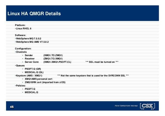 4545454545454545 Platform: •Linux RHEL 6 Software: •WebSphere MQ 7.5.0.2 •WebSphere MQ AMS V7.5.0.2 Configuration: •Channe...