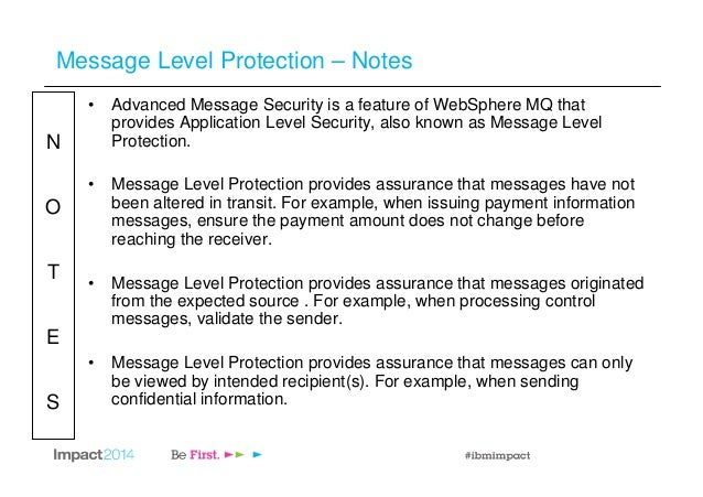 N O T E S Message Level Protection – Notes • Advanced Message Security is a feature of WebSphere MQ that provides Applicat...