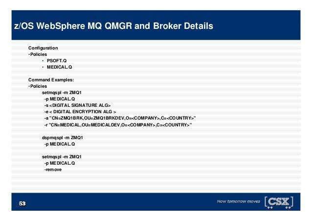 5353535353535353 Configuration •Policies • PSOFT.Q • MEDICAL.Q Command Examples: •Policies setmqspl -m ZMQ1 -p MEDICAL.Q -...