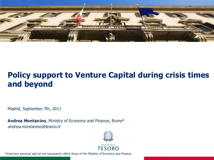 Policy support to Venture Capital during crisis times  and beyond  Madrid, September 7th, 2011  Andrea Montanino, Ministry...