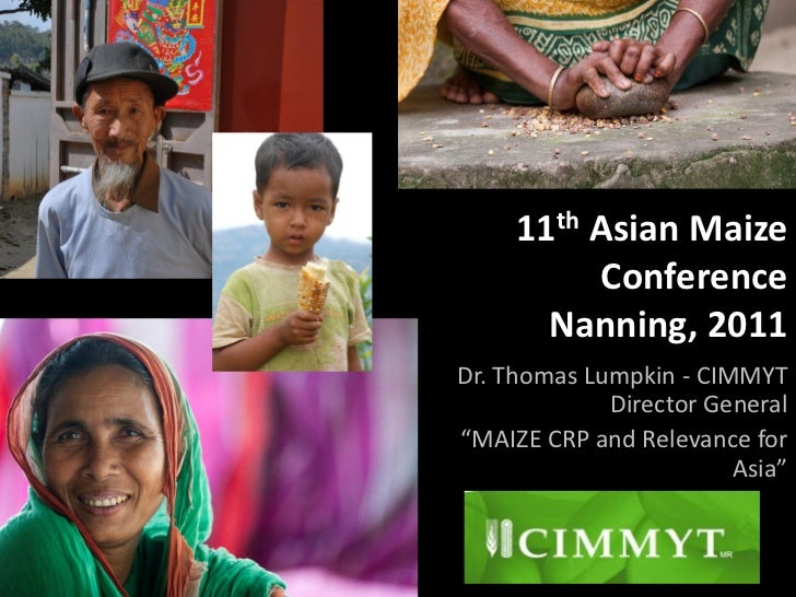 "11th Asian Maize          Conference       Nanning, 2011Dr. Thomas Lumpkin - CIMMYT             Director General""MAIZE CRP..."