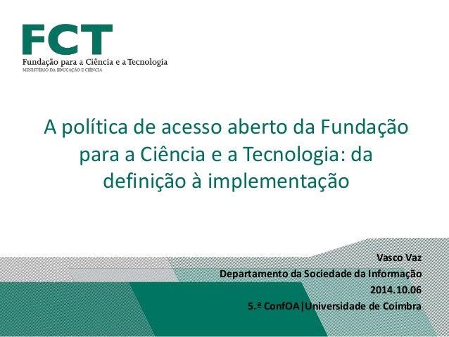 A política de acesso aberto da Fundação  Vasco Vaz  para a Ciência e a Tecnologia: da  definição à implementação  Departam...