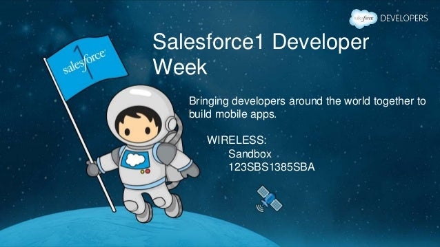 Salesforce1 Developer Week Bringing developers around the world together to build mobile apps. WIRELESS: Sandbox 123SBS138...