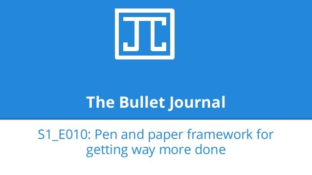 The Bullet Journal S1_E010: Pen and paper framework for getting way more done