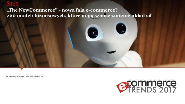 """PwC's Digital Services S1e2 """"The NewCommerce"""" - nowa fala e-commerce? >20 modeli biznesowych, które mają szansę zmienić uk..."""