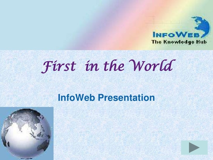First in the World  InfoWeb Presentation