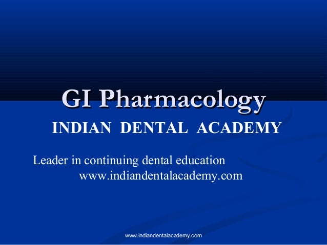GI Pharmacology INDIAN DENTAL ACADEMY Leader in continuing dental education www.indiandentalacademy.com  www.indiandentala...