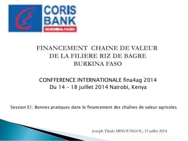 CONFFERENCE INTERNATIONALE fina4ag 2014 Du 14 – 18 juillet 2014 Nairobi, Kenya Session S1: Bonnes pratiques dans le financ...
