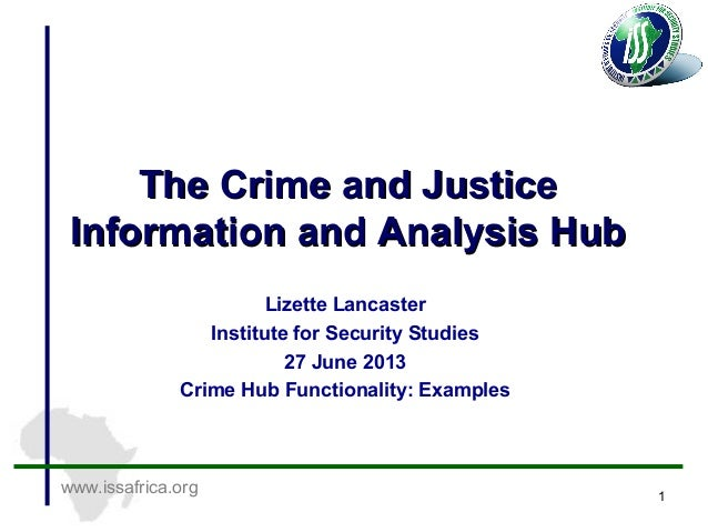 www.issafrica.org The Crime and JusticeThe Crime and Justice Information and Analysis HubInformation and Analysis Hub Lize...