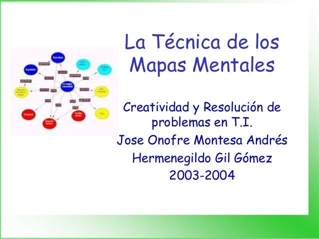 La Técnica de los Mapas Mentales Creatividad y Resolución de     problemas en T.I.Jose Onofre Montesa Andrés  Hermenegildo...