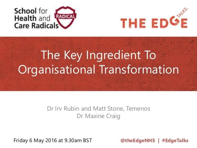 @theEdgeNHS | #EdgeTalks The Key Ingredient To Organisational Transformation Dr Irv Rubin and Matt Stone, Temenos Dr Maxin...