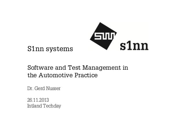 S1nn systems Software and Test Management in the Automotive Practice Dr. Gerd Nusser 26.11.2013 Intland Techday