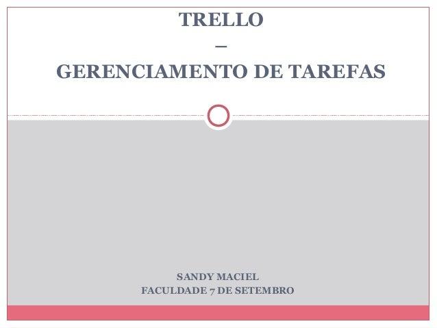 TRELLO – GERENCIAMENTO DE TAREFAS SANDY MACIEL FACULDADE 7 DE SETEMBRO