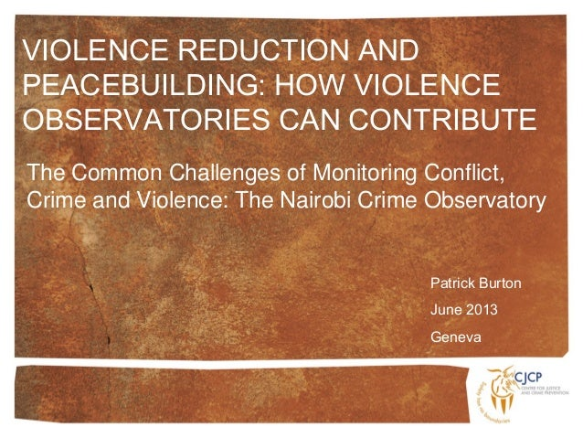 The Common Challenges of Monitoring Conflict, Crime and Violence: The Nairobi Crime Observatory Patrick Burton June 2013 G...