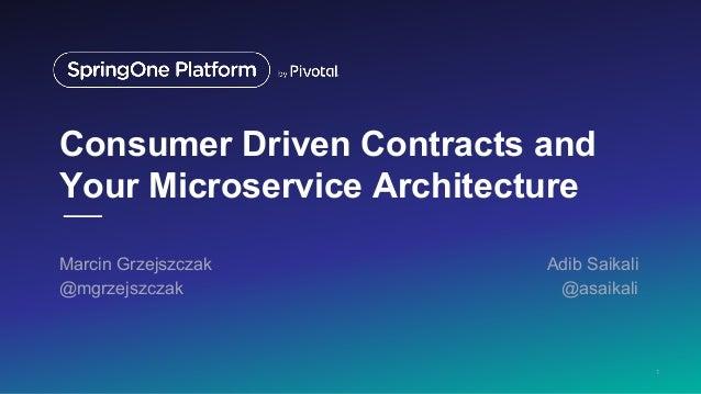 Consumer Driven Contracts and Your Microservice Architecture Marcin Grzejszczak Adib Saikali @mgrzejszczak @asaikali 1