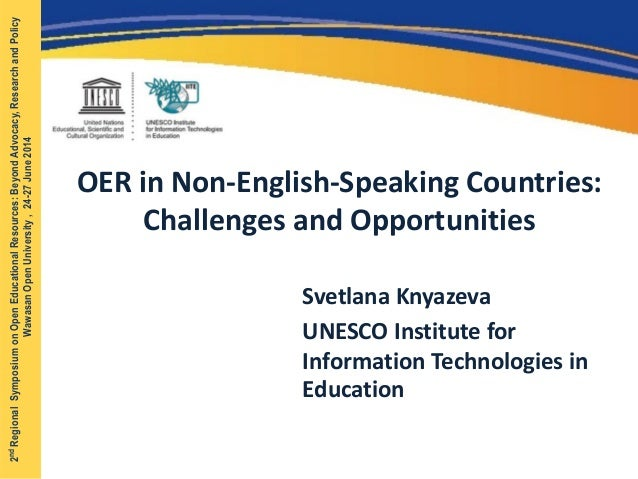 OER in Non-English-Speaking Countries: Challenges and Opportunities Svetlana Knyazeva UNESCO Institute for Information Tec...