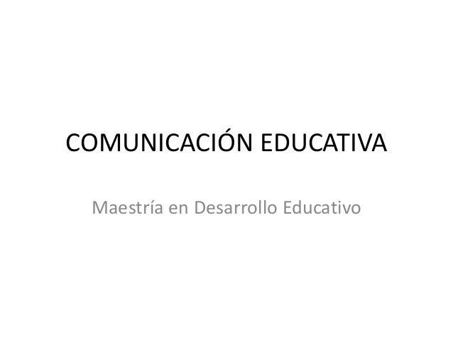 COMUNICACIÓN EDUCATIVA Maestría en Desarrollo Educativo