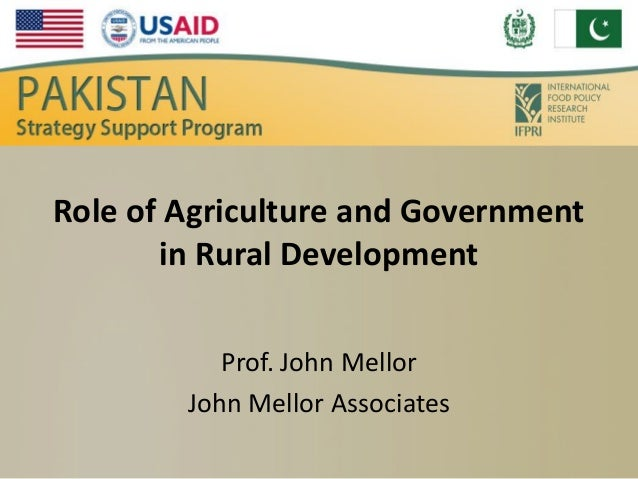 Role of Agriculture and Government in Rural Development Prof. John Mellor John Mellor Associates