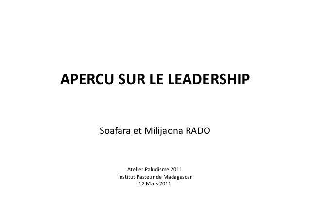 APERCU SUR LE LEADERSHIPSoafara et Milijaona RADOAtelier Paludisme 2011Institut Pasteur de Madagascar12 Mars 2011