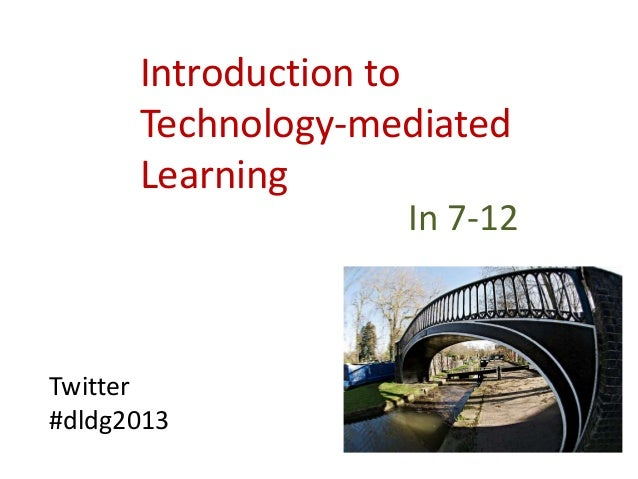 Introduction to Technology-mediated Learning In 7-12 Twitter #dldg2013