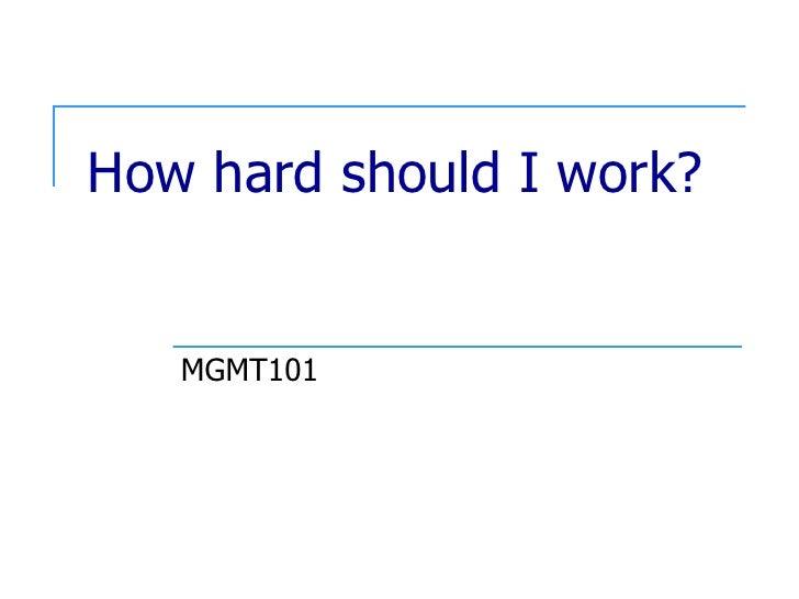 How hard should I work? MGMT101