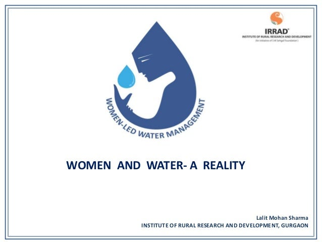 WOMEN AND WATER- A REALITY                                               Lalit Mohan Sharma          INSTITUTE OF RURAL RE...