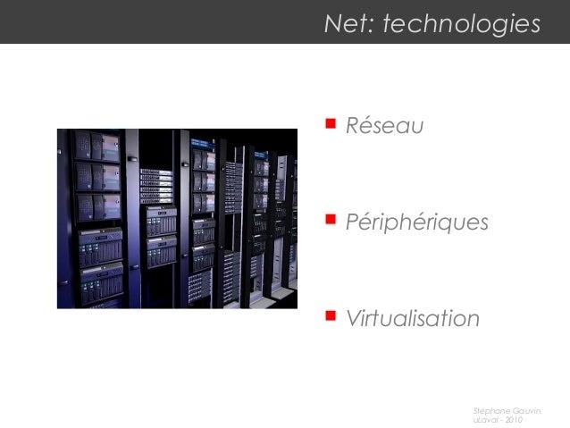 Net: technologies <ul><li>Réseau </li></ul><ul><li>Périphériques </li></ul><ul><li>Virtualisation </li></ul>