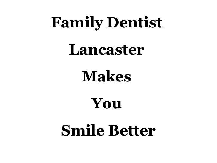 Family Dentist  Lancaster  Makes  You  Smile Better