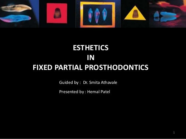 ESTHETICS IN FIXED PARTIAL PROSTHODONTICS Presented by : Hemal Patel Guided by : Dr. Smita Athavale 1