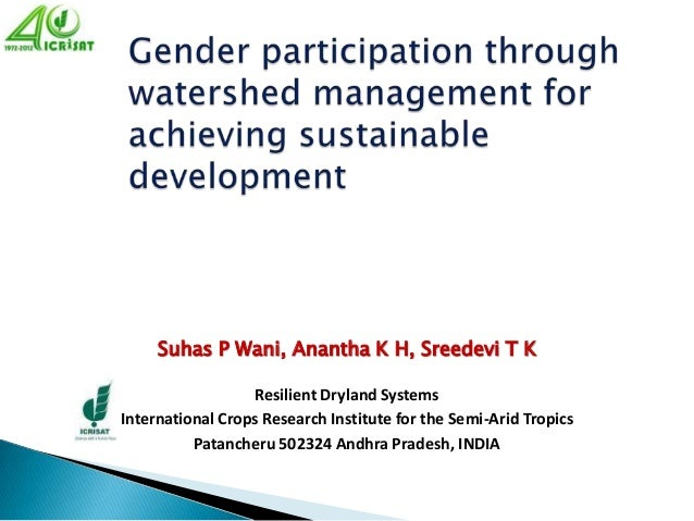 Suhas P Wani, Anantha K H, Sreedevi T K                  Resilient Dryland SystemsInternational Crops Research Institute f...