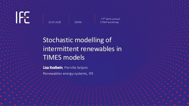 Stochastic modelling of intermittent renewables in TIMES models Lisa Kvalbein, Pernille Seljom Renewables energy systems, ...